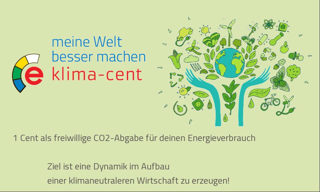meine Welt besser machen - klima-cent | 1 Cent als freiwillige CO2-Abgabe für deinen Energieverbrauch. Ziel ist eine Dynamik im Aufbau einer klimaneutralen Wirtschaft zu erzeugen!